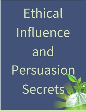 Ethical Influence and Persuasion Secrets